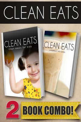 Clean Meals for Kids / Vitamix Recipes