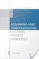 Rethinking Arab Democratization : Elections without Democracy