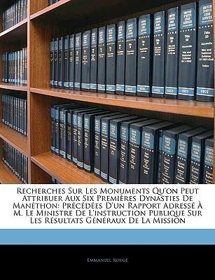 Recherches Sur Les Monuments Qu'on Peut Attribuer Aux Six Premires Dynasties de Manthon