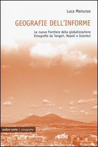 Geografie dell'informe. Le nuove frontiere della globalizzazione. Etnografie da Tangeri, Napoli e Istanbul