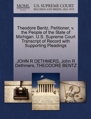 Theodore Bentz, Petitioner, V. the People of the State of Michigan. U.S. Supreme Court Transcript of Record with Supporting Pleadings
