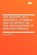 The History of a Mouthful of Bread. and Its Effect on the Organization of Men and Animals