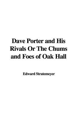 Dave Porter and His Rivals or the Chums and Foes of Oak Hall