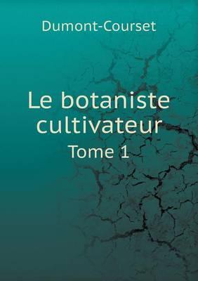Le Botaniste Cultivateur Tome 1