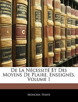 de La N Cessit Et Des Moyens de Plaire, Enseign S, Volume 1