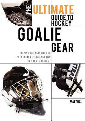 The Ultimate Guide to Hockey Goalie Gear