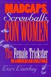 Madcaps, Screwballs, and Con Women