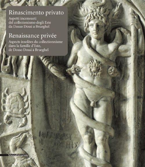 Rinascimento privato. Aspetti inconsueti del collezionismo degli Este da Dosso Dossi a Brueghel. Ediz. italiana e francese