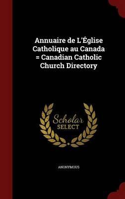 Annuaire de L'Eglise Catholique Au Canada = Canadian Catholic Church Directory