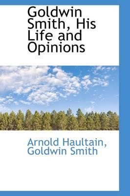 Goldwin Smith, His Life and Opinions