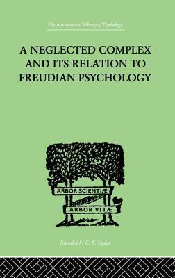 A Neglected Complex And Its Relation To Freudian Psychology