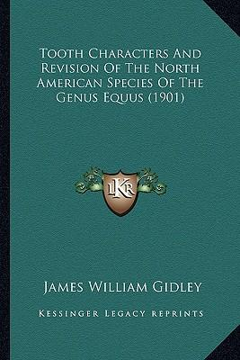 Tooth Characters and Revision of the North American Species of the Genus Equus (1901)