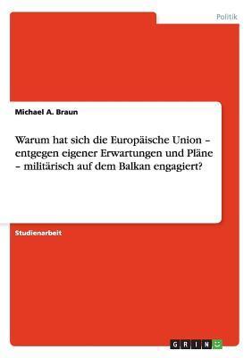 Warum hat sich die Europäische Union - entgegen eigener Erwartungen und Pläne - militärisch auf dem Balkan engagiert?