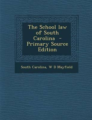 The School Law of South Carolina - Primary Source Edition