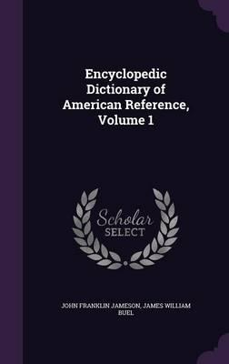 Encyclopedic Dictionary of American Reference Volume 1