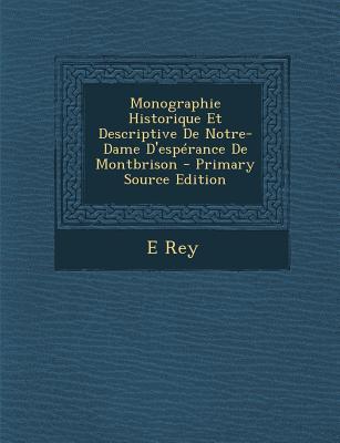 Monographie Historique Et Descriptive de Notre-Dame D'Esperance de Montbrison