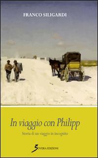 In viaggio con Philipp. Storia di un viaggio in incognito