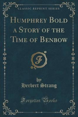Humphrey Bold a Story of the Time of Benbow (Classic Reprint)