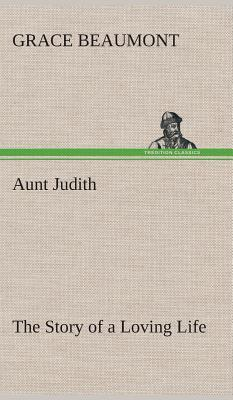 Aunt Judith The Story of a Loving Life