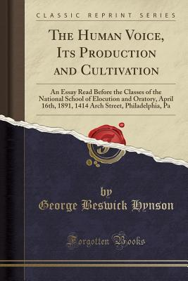 The Human Voice, Its Production and Cultivation