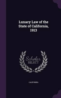 Lunacy Law of the State of California, 1913