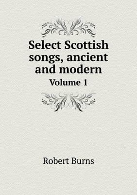 Select Scottish Songs, Ancient and Modern Volume 1