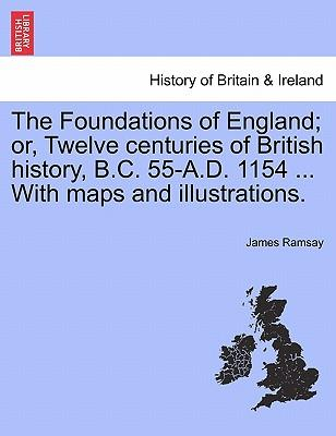 The Foundations of England; or, Twelve centuries of British history, B.C. 55-A.D. 1154 ... With maps and illustrations. VOLUME I.
