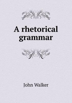 A Rhetorical Grammar