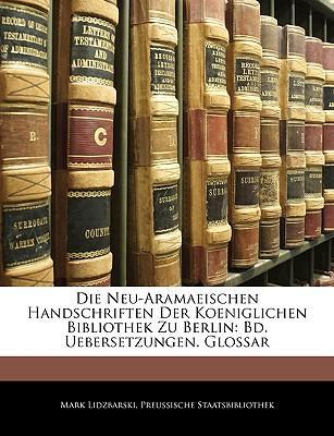 Die Neu-Aramaeischen Handschriften Der Koeniglichen Bibliothek Zu Berlin