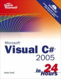 Sams Teach Yourself Visual C# 2005 in 24 Hours, Complete Starter Kit