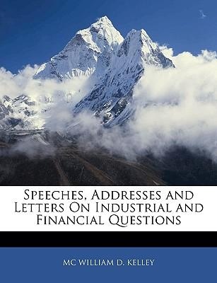Speeches, Addresses and Letters on Industrial and Financial Questions