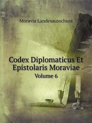 Codex Diplomaticus Et Epistolaris Moraviae Volume 6
