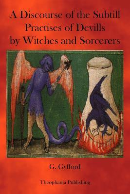 A Discourse of the Subtill Practises of Devills by Witches and Sorcerers