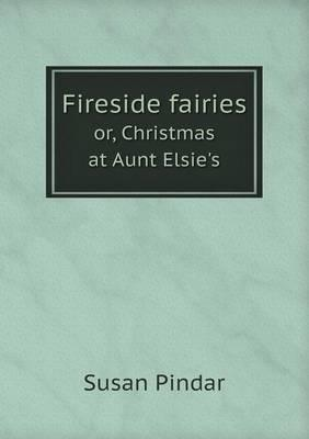 Fireside Fairies Or, Christmas at Aunt Elsie's