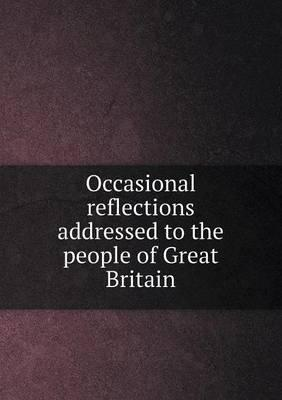 Occasional Reflections Addressed to the People of Great Britain
