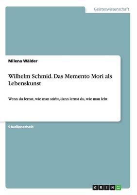 Wilhelm Schmid. Das Memento Mori als Lebenskunst