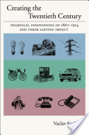 Creating the Twentieth Century:Technical Innovations of 1867-1914 and Their Lasting Impact