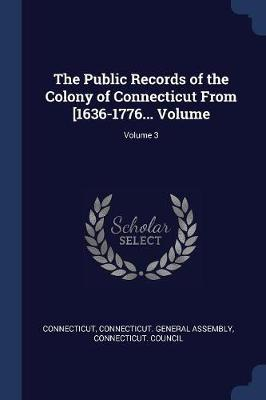 The Public Records of the Colony of Connecticut from [1636-1776... Volume; Volume 3
