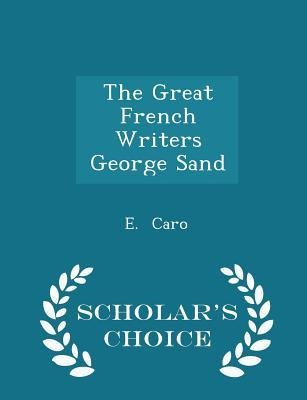 The Great French Writers George Sand - Scholar's Choice Edition