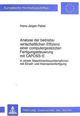 Analyse der betriebswirtschaftlichen Effizienz einer computergestützten Fertigungssteuerung mit CAPOSS-E