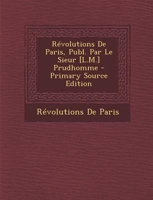 Revolutions de Paris, Publ. Par Le Sieur [L.M.] Prudhomme