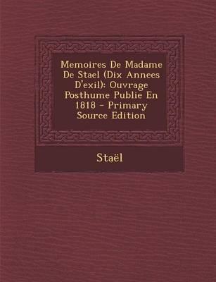 Memoires de Madame de Stael (Dix Annees D'Exil)