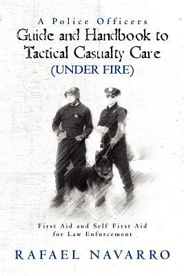 A Police Officer's Guide and Handbook to Tactical Casualty Care