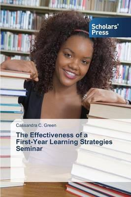 The Effectiveness of a First-Year Learning Strategies Seminar