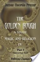 The Golden Bough. A Study in Magic and Religion. IV. Part 3. The Dying God