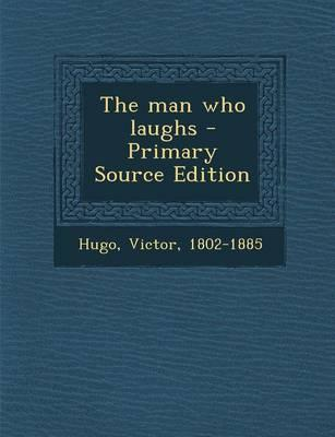 The Man Who Laughs - Primary Source Edition
