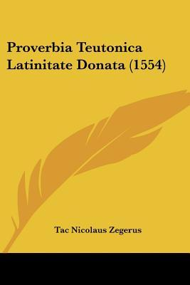 Proverbia Teutonica Latinitate Donata (1554)