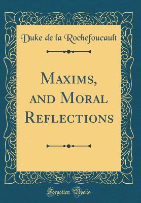 Maxims, and Moral Reflections (Classic Reprint)