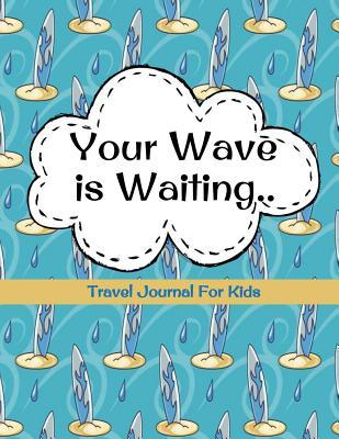 Your Wave Is Waiting Travel Journal for Kids