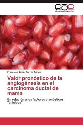 Valor pronóstico de la angiogénesis en el carcinoma ductal de mama